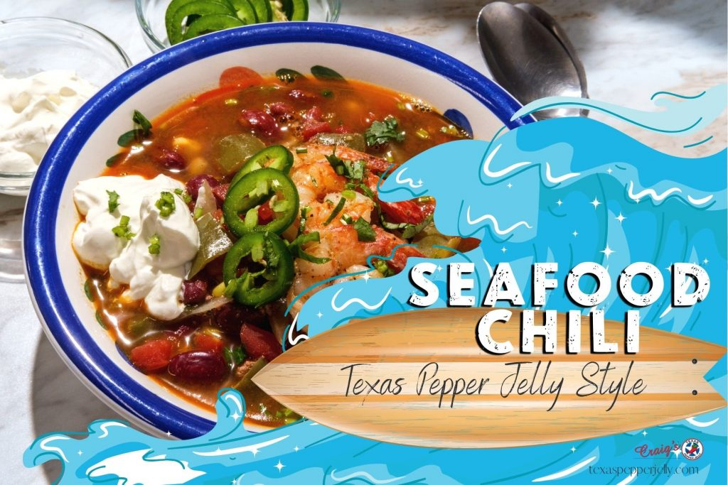 Seafood Chili Texas Pepper Jelly Style